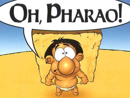 Oh, Pharao!