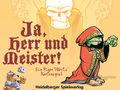 Ja, Herr und Meister!
