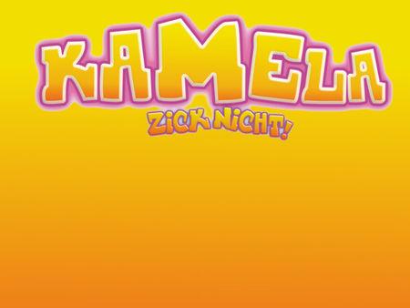 Kamela zick nicht!